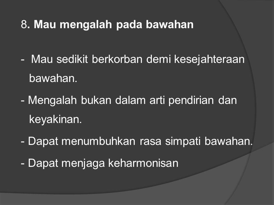 8. Mau mengalah pada bawahan - Mau sedikit berkorban demi kesejahteraan bawahan.