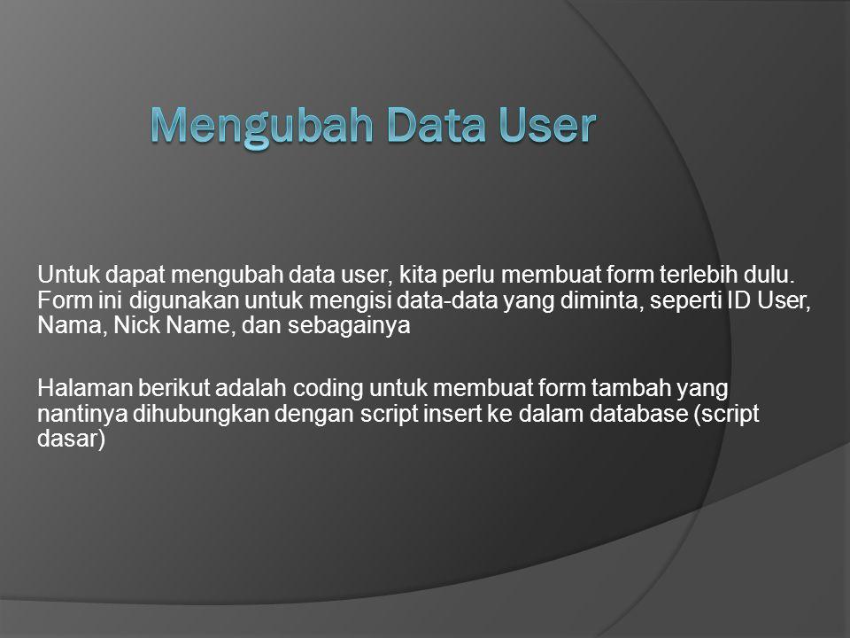 Untuk dapat mengubah data user, kita perlu membuat form terlebih dulu. Form ini digunakan untuk mengisi data-data yang diminta, seperti ID User, Nama,
