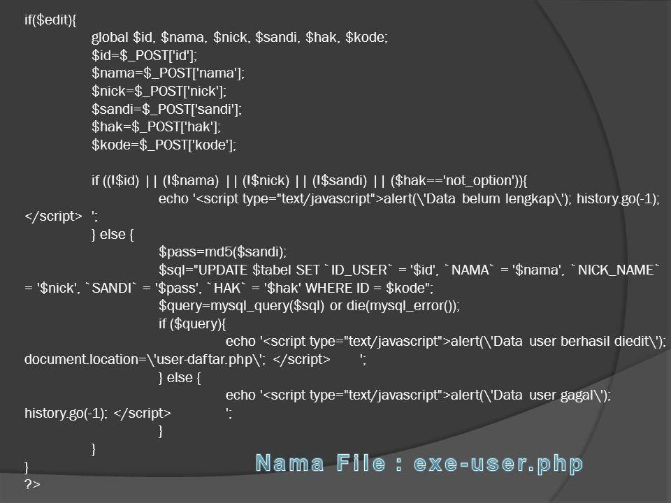 if($edit){ global $id, $nama, $nick, $sandi, $hak, $kode; $id=$_POST['id']; $nama=$_POST['nama']; $nick=$_POST['nick']; $sandi=$_POST['sandi']; $hak=$