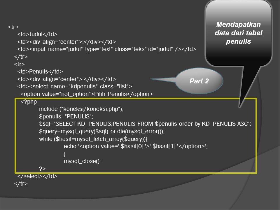 Judul : Penulis : Pilih Penulis '.$hasil[1].' '; } mysql_close(); ?> Part 2 Mendapatkan data dari tabel penulis
