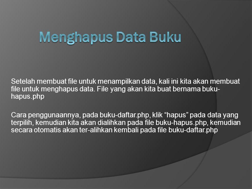 Setelah membuat file untuk menampilkan data, kali ini kita akan membuat file untuk menghapus data. File yang akan kita buat bernama buku- hapus.php Ca