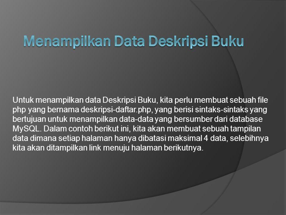 Untuk menampilkan data Deskripsi Buku, kita perlu membuat sebuah file php yang bernama deskripsi-daftar.php, yang berisi sintaks-sintaks yang bertujua