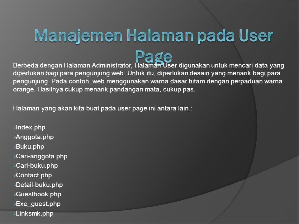 Berbeda dengan Halaman Administrator, Halaman User digunakan untuk mencari data yang diperlukan bagi para pengunjung web. Untuk itu, diperlukan desain