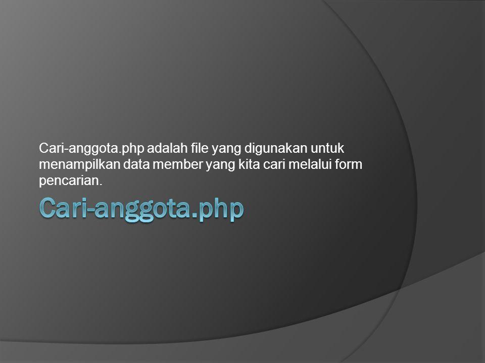 Cari-anggota.php adalah file yang digunakan untuk menampilkan data member yang kita cari melalui form pencarian.