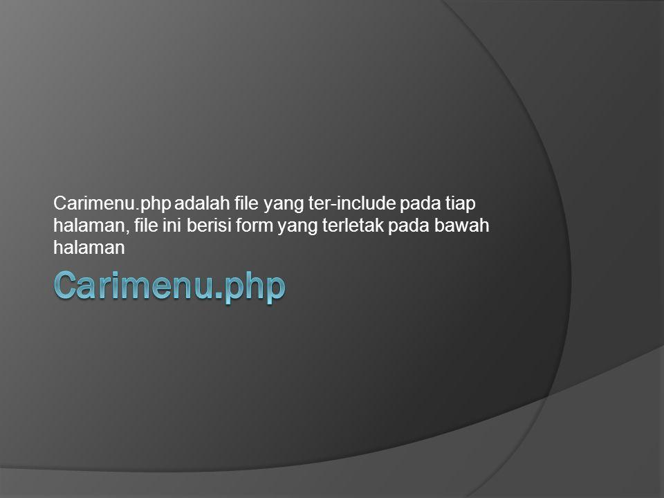 Carimenu.php adalah file yang ter-include pada tiap halaman, file ini berisi form yang terletak pada bawah halaman