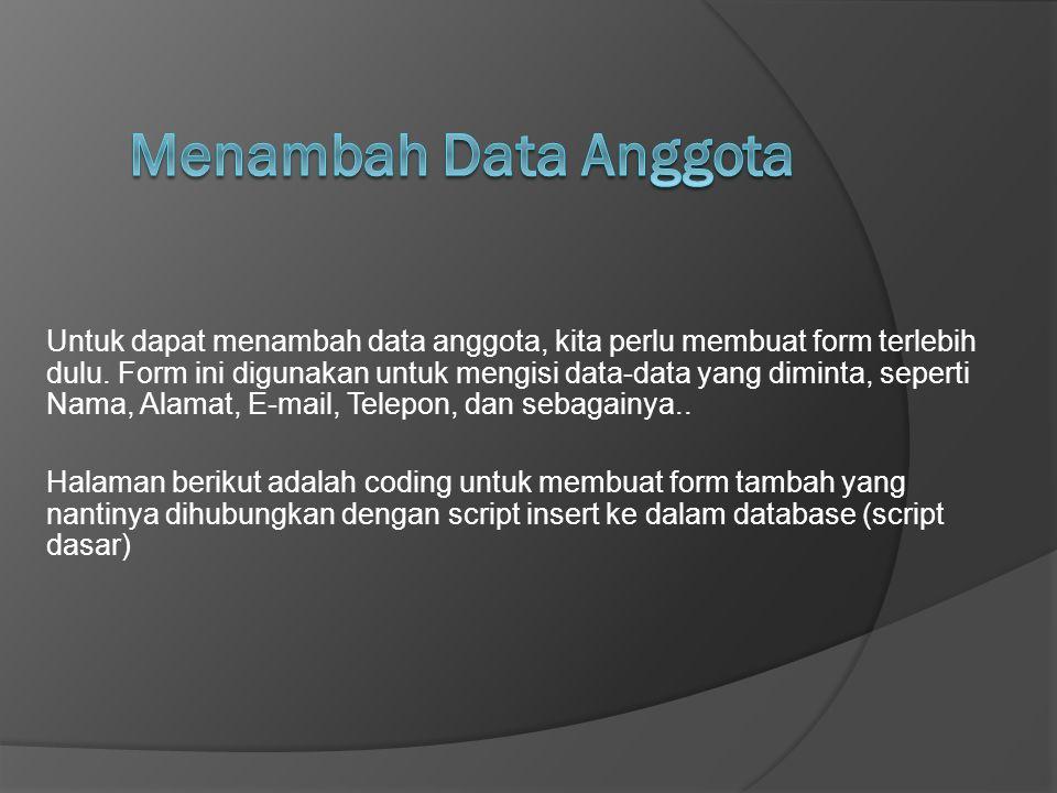 Untuk dapat menambah data anggota, kita perlu membuat form terlebih dulu. Form ini digunakan untuk mengisi data-data yang diminta, seperti Nama, Alama