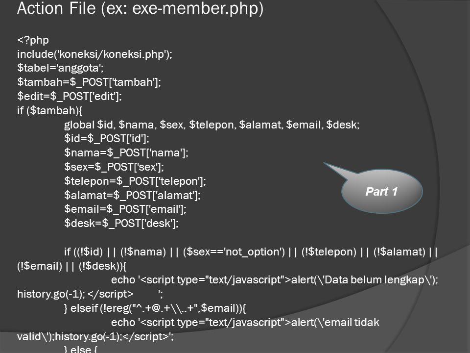 Action File (ex: exe-member.php) alert(\'Data belum lengkap\'); history.go(-1); '; } elseif (!ereg(