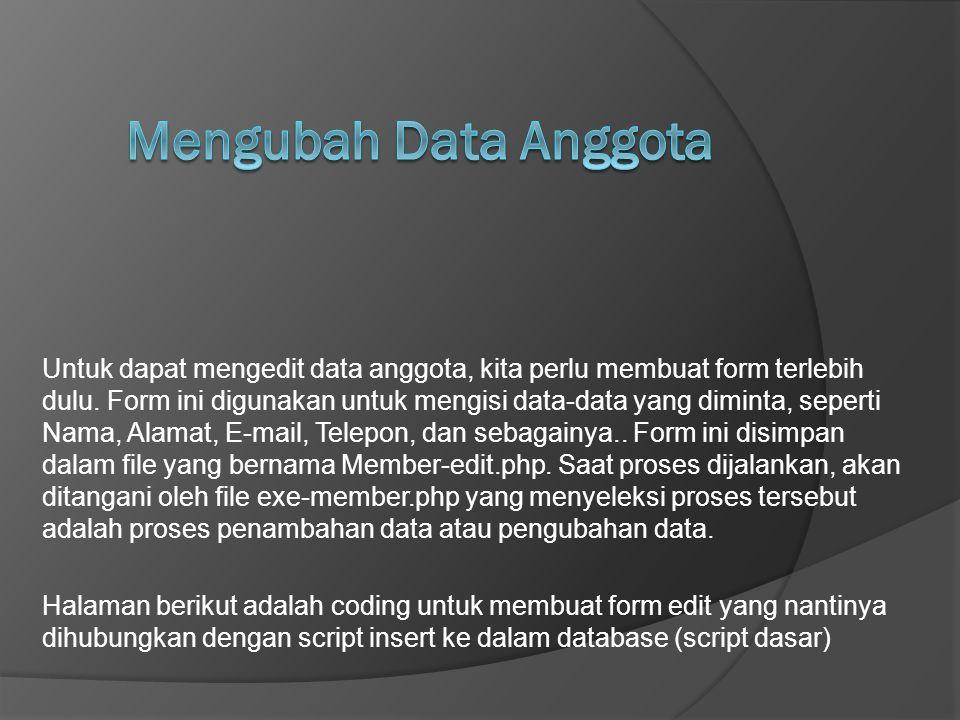 Untuk dapat mengedit data anggota, kita perlu membuat form terlebih dulu. Form ini digunakan untuk mengisi data-data yang diminta, seperti Nama, Alama