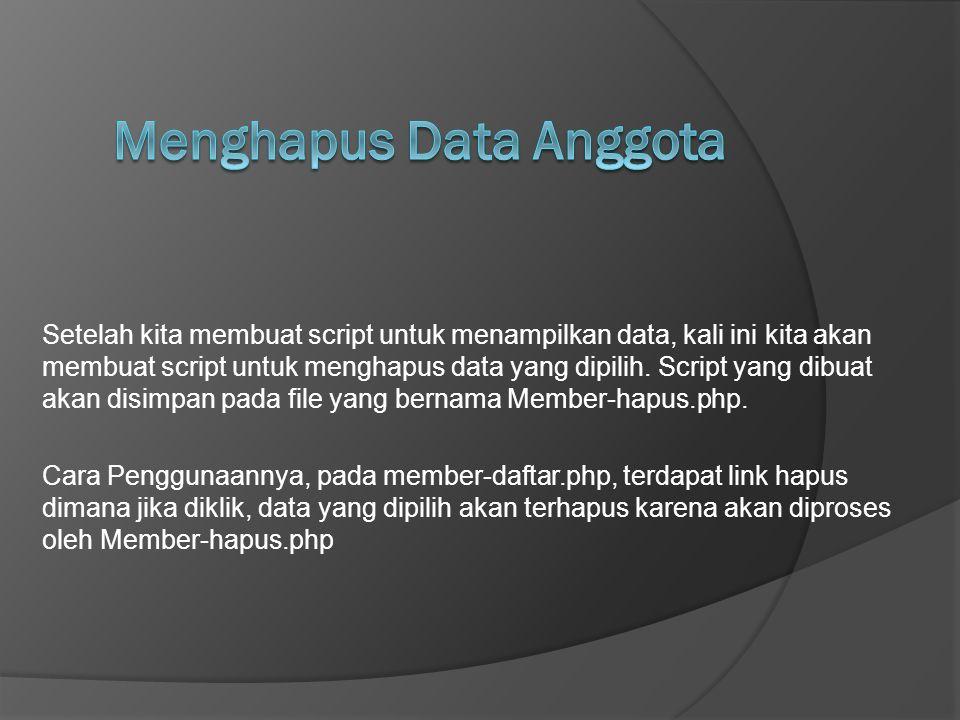 Setelah kita membuat script untuk menampilkan data, kali ini kita akan membuat script untuk menghapus data yang dipilih.