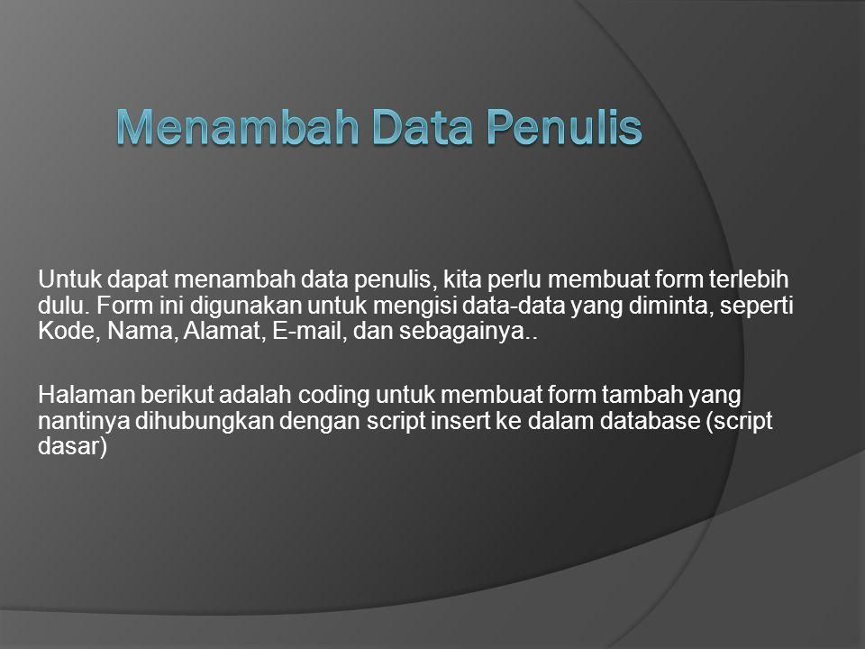 Untuk dapat menambah data penulis, kita perlu membuat form terlebih dulu. Form ini digunakan untuk mengisi data-data yang diminta, seperti Kode, Nama,