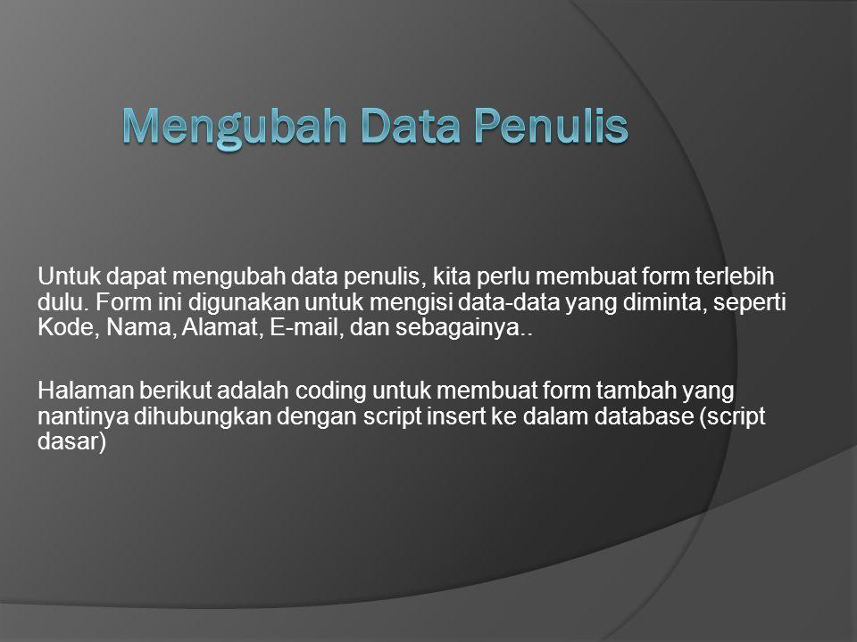 Untuk dapat mengubah data penulis, kita perlu membuat form terlebih dulu. Form ini digunakan untuk mengisi data-data yang diminta, seperti Kode, Nama,