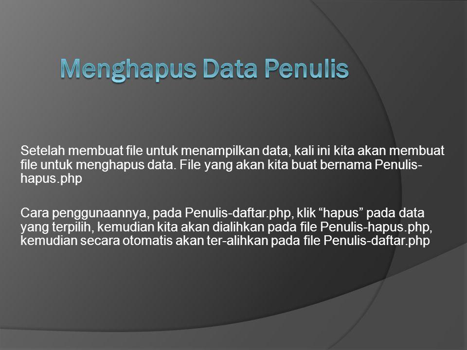 Setelah membuat file untuk menampilkan data, kali ini kita akan membuat file untuk menghapus data. File yang akan kita buat bernama Penulis- hapus.php