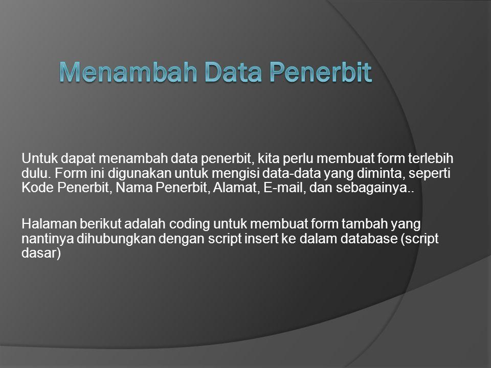 Untuk dapat menambah data penerbit, kita perlu membuat form terlebih dulu. Form ini digunakan untuk mengisi data-data yang diminta, seperti Kode Pener
