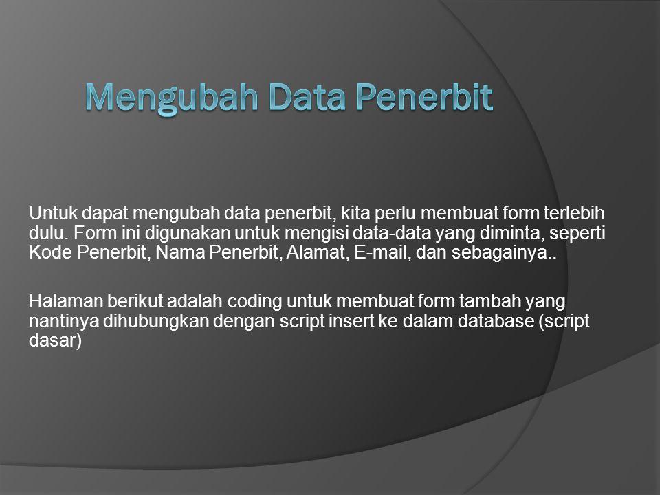 Untuk dapat mengubah data penerbit, kita perlu membuat form terlebih dulu. Form ini digunakan untuk mengisi data-data yang diminta, seperti Kode Pener