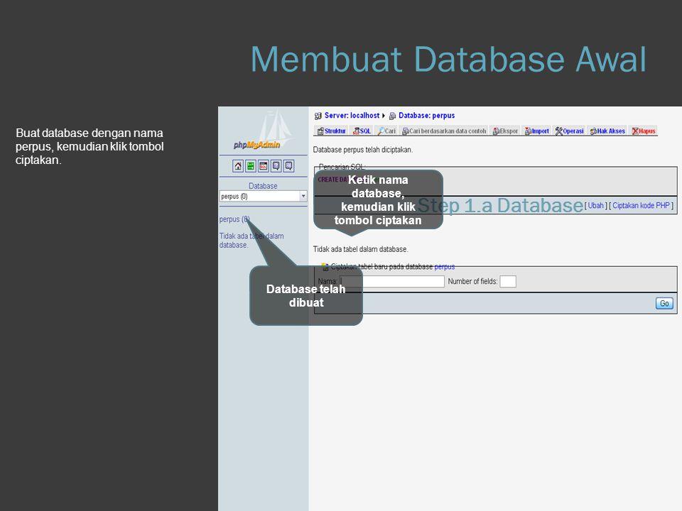 Step 1.b Database Setelah database Perpus terbentuk, kita membuat tabel yang pertama, yaitu Tabel Anggota.