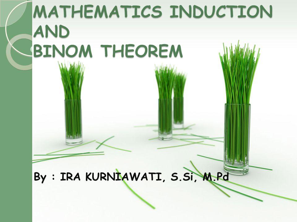 Standar kompetensi  Memahami dan dapat membuktikan teorema/rumus dengan cara induksi matematika  Menerapkan teorema binomial pada penjabaran bentuk perpangkatan(a+b) n