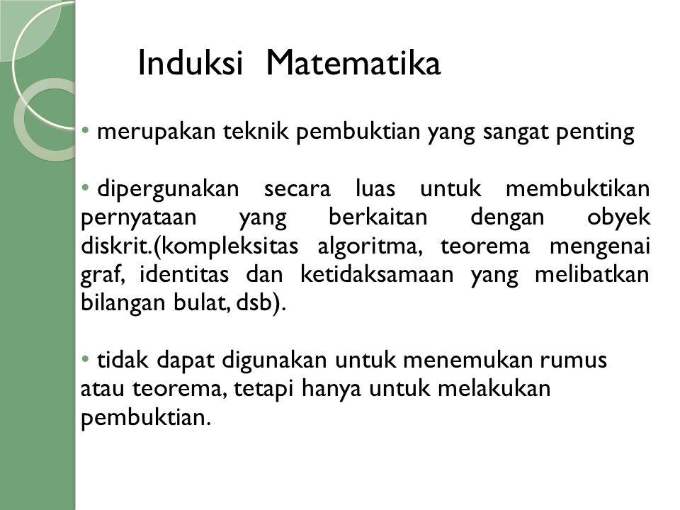 Induksi Matematika • merupakan teknik pembuktian yang sangat penting • dipergunakan secara luas untuk membuktikan pernyataan yang berkaitan dengan oby
