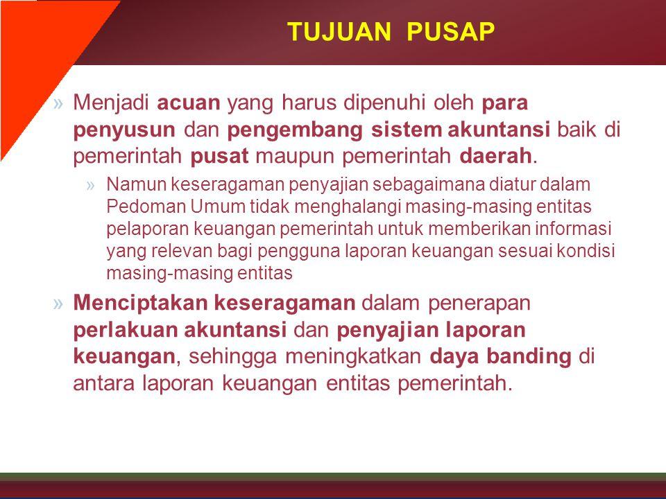 TUJUAN PUSAP »Menjadi acuan yang harus dipenuhi oleh para penyusun dan pengembang sistem akuntansi baik di pemerintah pusat maupun pemerintah daerah.