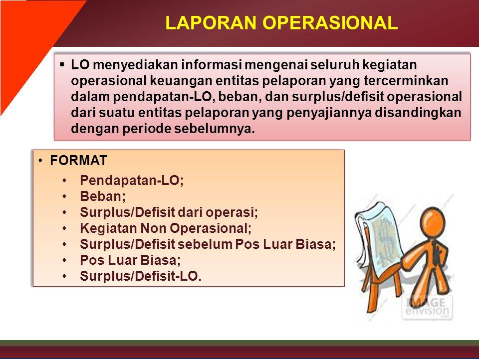 LAPORAN OPERASIONAL  LO menyediakan informasi mengenai seluruh kegiatan operasional keuangan entitas pelaporan yang tercerminkan dalam pendapatan-LO,