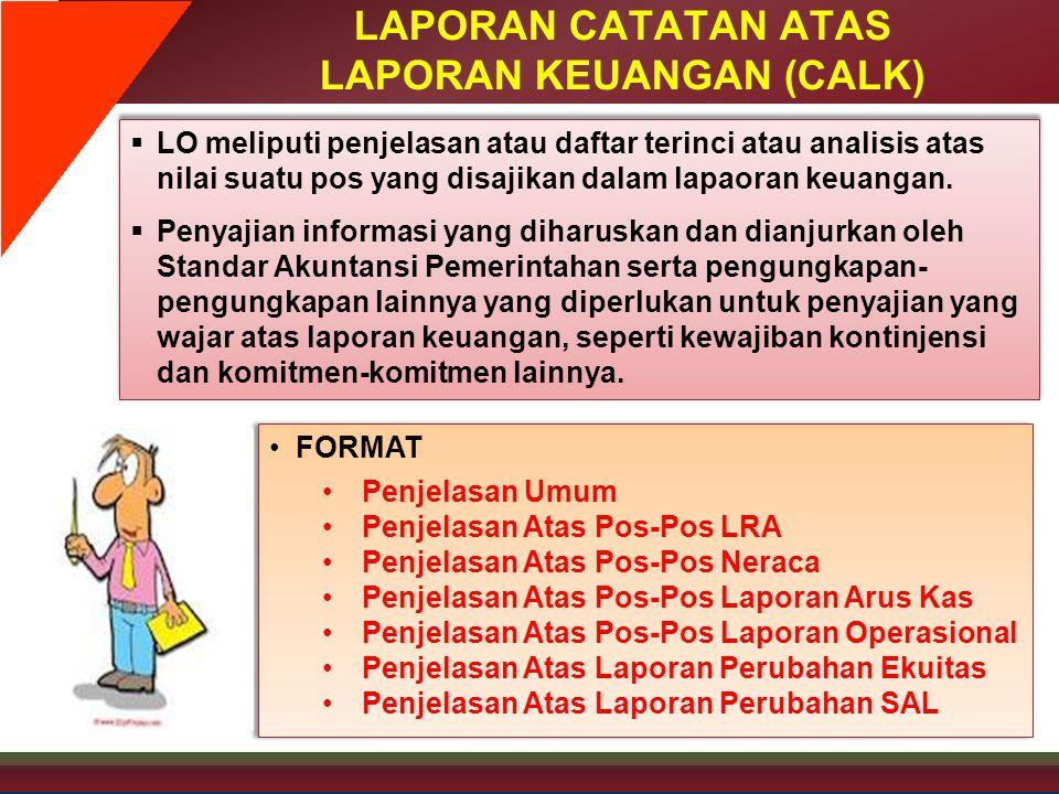 LAPORAN CATATAN ATAS LAPORAN KEUANGAN (CALK)  LO meliputi penjelasan atau daftar terinci atau analisis atas nilai suatu pos yang disajikan dalam lapa