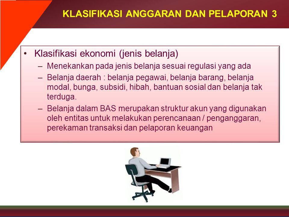 KLASIFIKASI ANGGARAN DAN PELAPORAN 3 •Klasifikasi ekonomi (jenis belanja) –Menekankan pada jenis belanja sesuai regulasi yang ada –Belanja daerah : be