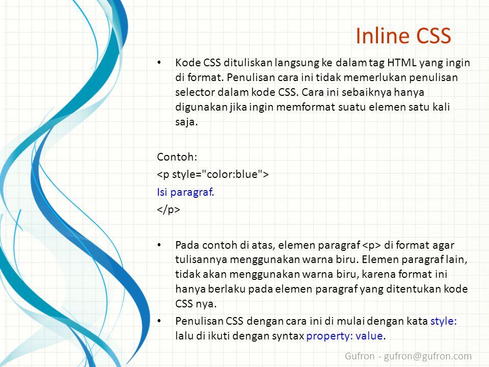 Gufron - gufron@gufron.com Inline CSS • Kode CSS dituliskan langsung ke dalam tag HTML yang ingin di format.