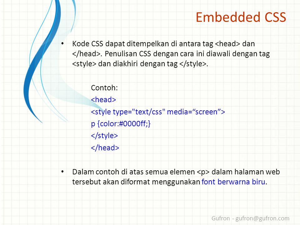 Gufron - gufron@gufron.com Embedded CSS • Kode CSS dapat ditempelkan di antara tag dan.
