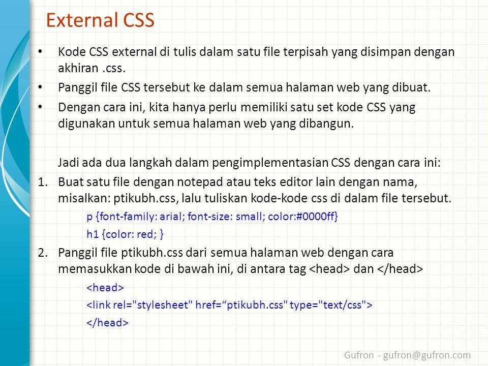 Gufron - gufron@gufron.com External CSS • Kode CSS external di tulis dalam satu file terpisah yang disimpan dengan akhiran.css.