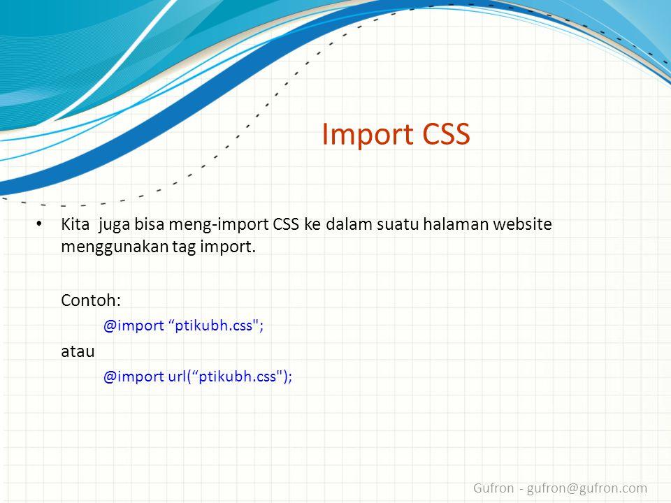 Gufron - gufron@gufron.com Import CSS • Kita juga bisa meng-import CSS ke dalam suatu halaman website menggunakan tag import.