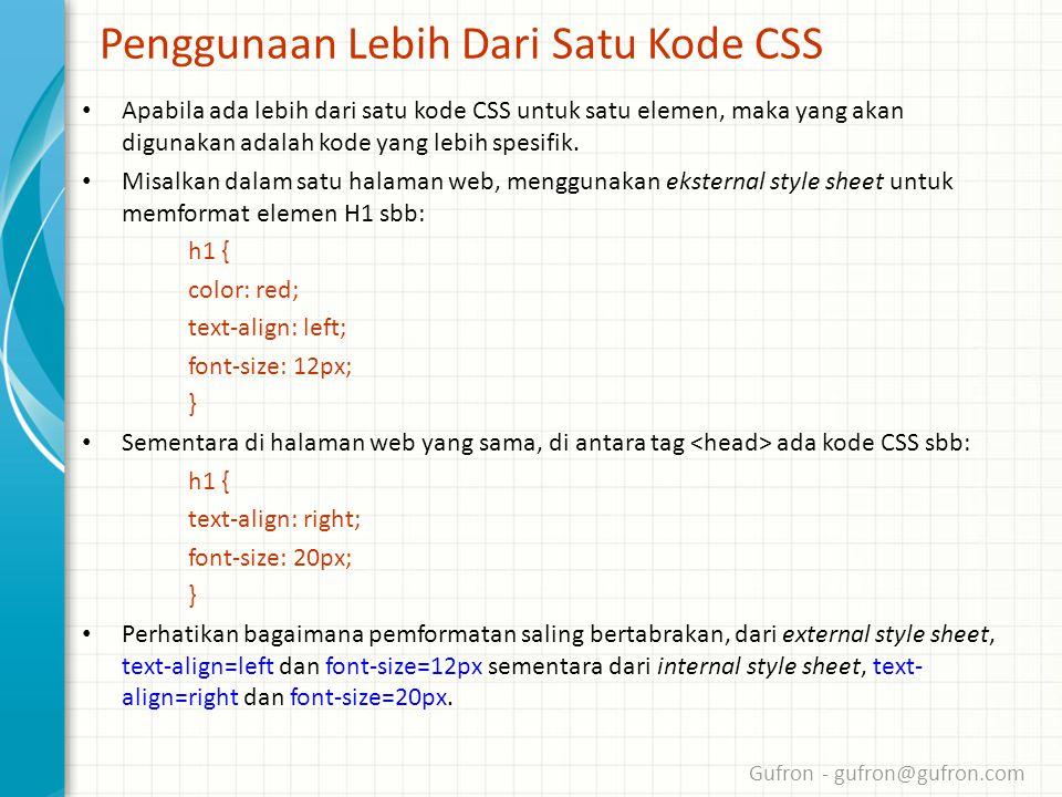 Gufron - gufron@gufron.com Penggunaan Lebih Dari Satu Kode CSS • Apabila ada lebih dari satu kode CSS untuk satu elemen, maka yang akan digunakan adalah kode yang lebih spesifik.