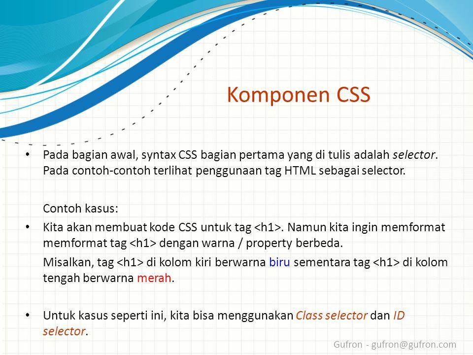 Gufron - gufron@gufron.com Komponen CSS • Pada bagian awal, syntax CSS bagian pertama yang di tulis adalah selector.