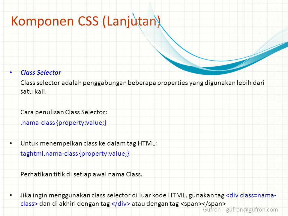 Gufron - gufron@gufron.com Komponen CSS (Lanjutan) • Class Selector Class selector adalah penggabungan beberapa properties yang digunakan lebih dari satu kali.