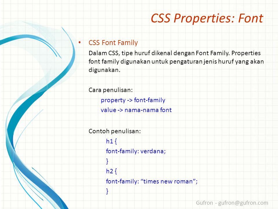 Gufron - gufron@gufron.com CSS Properties: Font • CSS Font Family Dalam CSS, tipe huruf dikenal dengan Font Family.