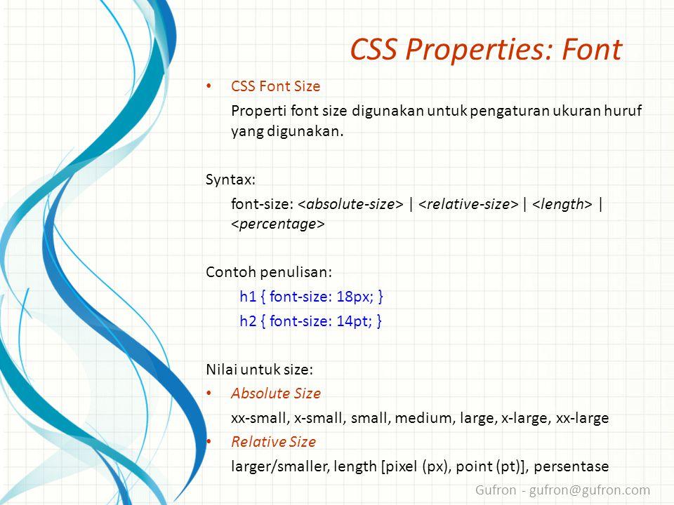 Gufron - gufron@gufron.com CSS Properties: Font • CSS Font Size Properti font size digunakan untuk pengaturan ukuran huruf yang digunakan.