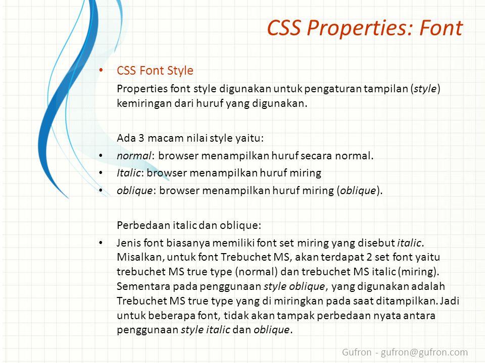 Gufron - gufron@gufron.com CSS Properties: Font • CSS Font Style Properties font style digunakan untuk pengaturan tampilan (style) kemiringan dari huruf yang digunakan.