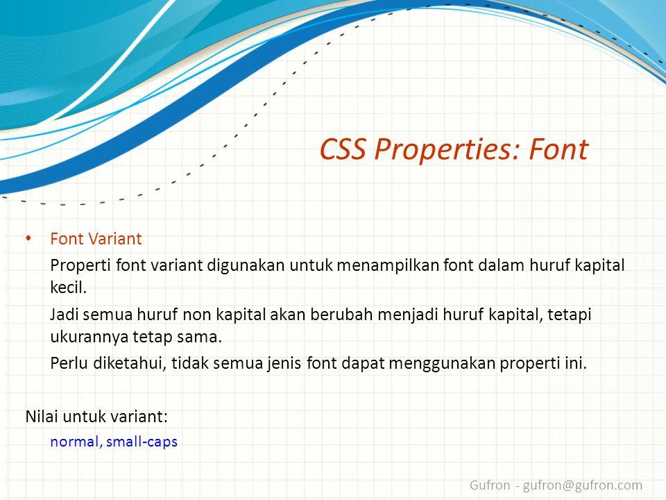 Gufron - gufron@gufron.com CSS Properties: Font • Font Variant Properti font variant digunakan untuk menampilkan font dalam huruf kapital kecil.