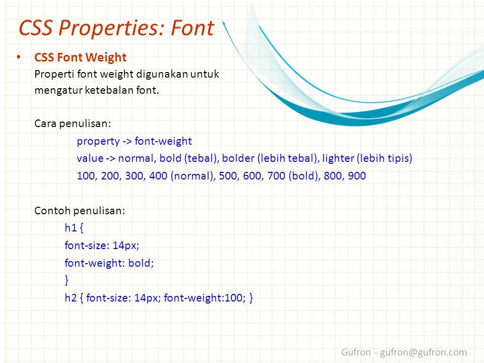 Gufron - gufron@gufron.com CSS Properties: Font • CSS Font Weight Properti font weight digunakan untuk mengatur ketebalan font.