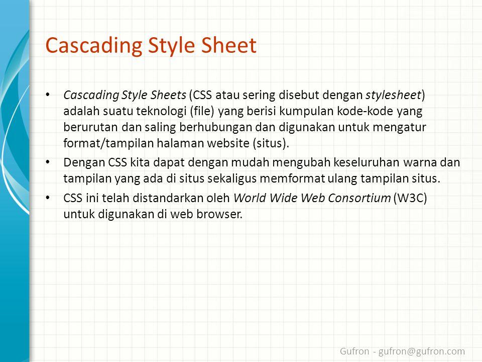 Gufron - gufron@gufron.com Cascading Style Sheet • Cascading Style Sheets (CSS atau sering disebut dengan stylesheet) adalah suatu teknologi (file) yang berisi kumpulan kode-kode yang berurutan dan saling berhubungan dan digunakan untuk mengatur format/tampilan halaman website (situs).
