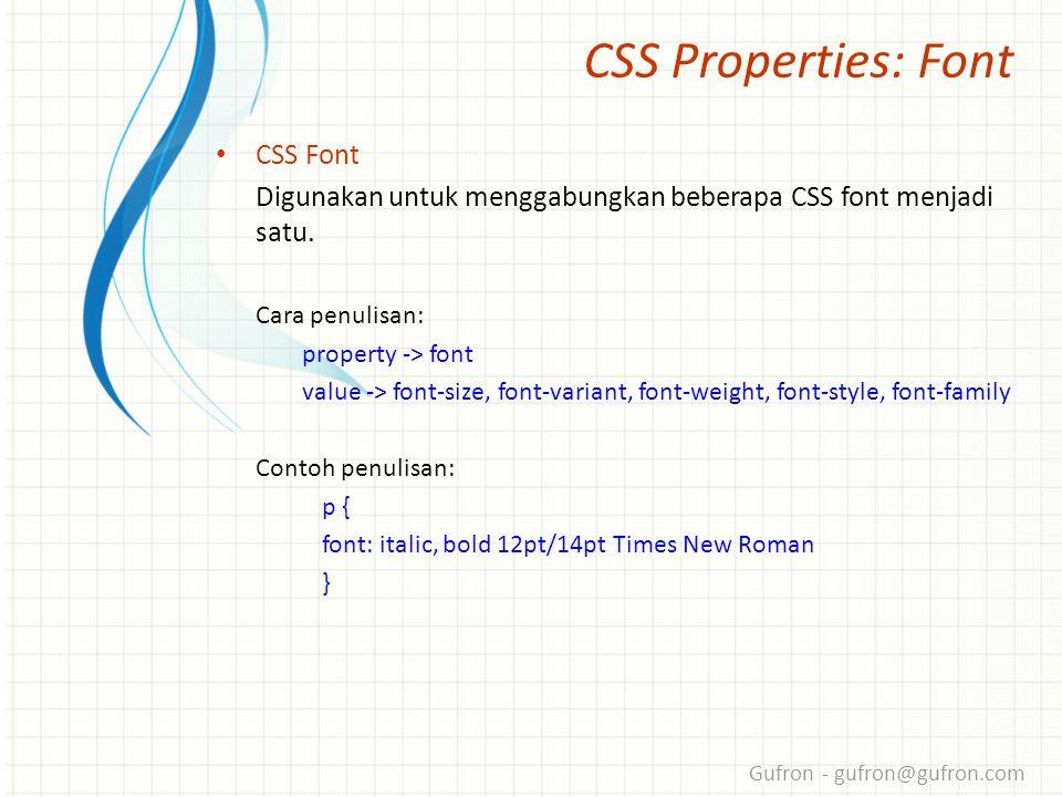 Gufron - gufron@gufron.com CSS Properties: Font • CSS Font Digunakan untuk menggabungkan beberapa CSS font menjadi satu.