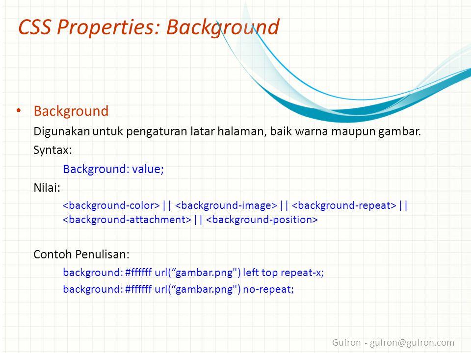 Gufron - gufron@gufron.com CSS Properties: Background • Background Digunakan untuk pengaturan latar halaman, baik warna maupun gambar.