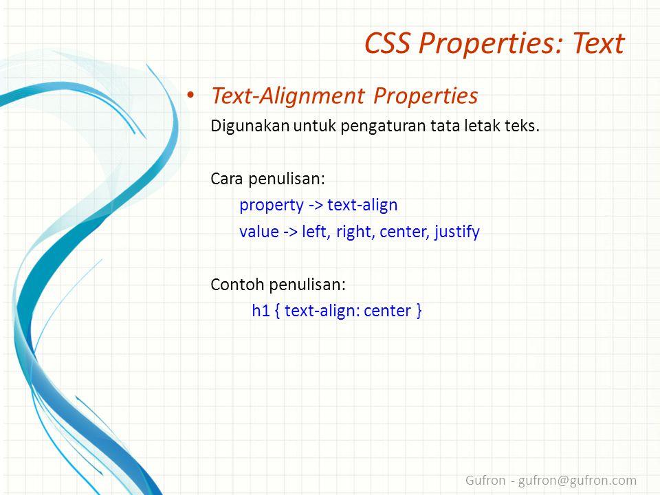 Gufron - gufron@gufron.com CSS Properties: Text • Text-Alignment Properties Digunakan untuk pengaturan tata letak teks.