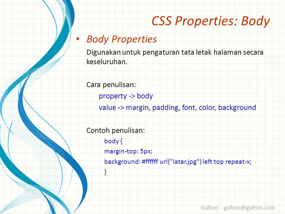 Gufron - gufron@gufron.com CSS Properties: Body • Body Properties Digunakan untuk pengaturan tata letak halaman secara keseluruhan.