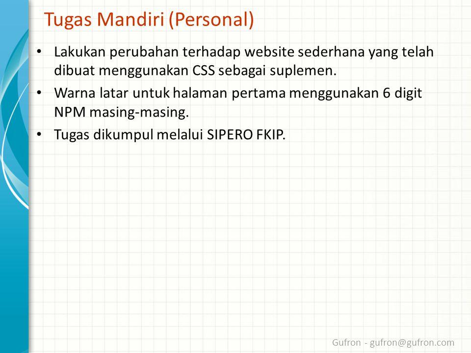 Gufron - gufron@gufron.com Tugas Mandiri (Personal) • Lakukan perubahan terhadap website sederhana yang telah dibuat menggunakan CSS sebagai suplemen.