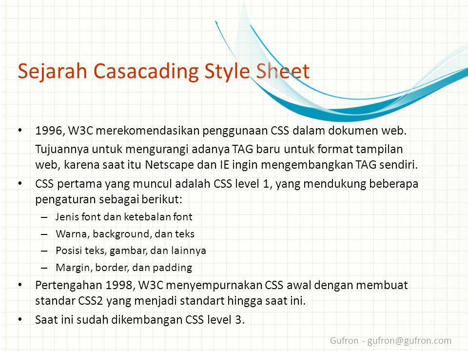 Gufron - gufron@gufron.com Sejarah Casacading Style Sheet • 1996, W3C merekomendasikan penggunaan CSS dalam dokumen web.