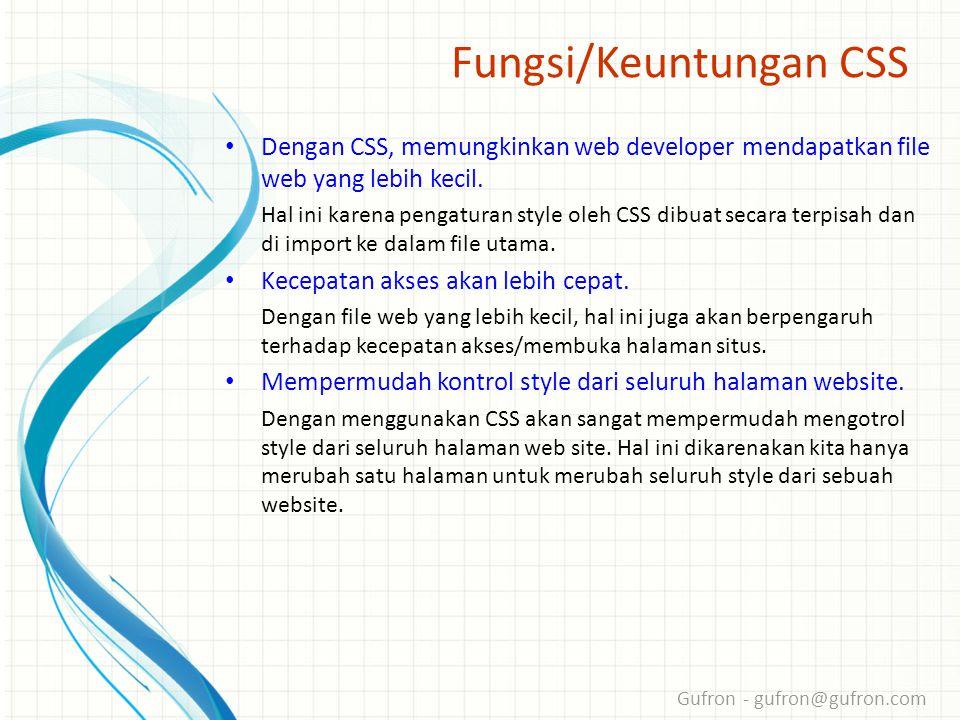 Gufron - gufron@gufron.com Fungsi/Keuntungan CSS • Dengan CSS, memungkinkan web developer mendapatkan file web yang lebih kecil.