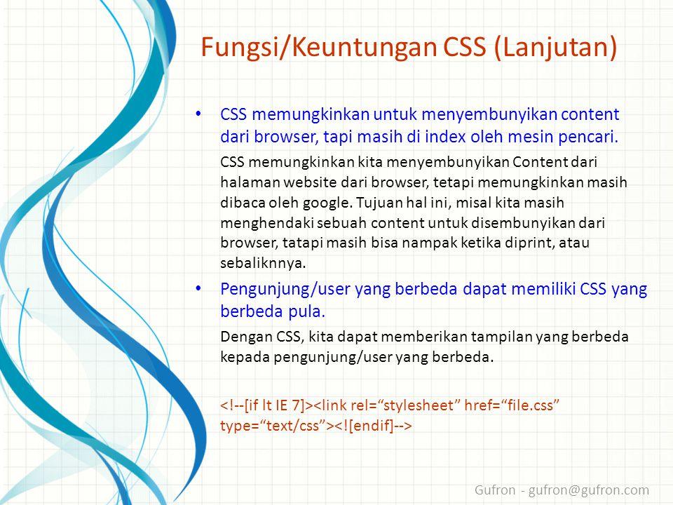 Gufron - gufron@gufron.com Fungsi/Keuntungan CSS (Lanjutan) •C•CSS memungkinkan untuk menyembunyikan content dari browser, tapi masih di index oleh mesin pencari.