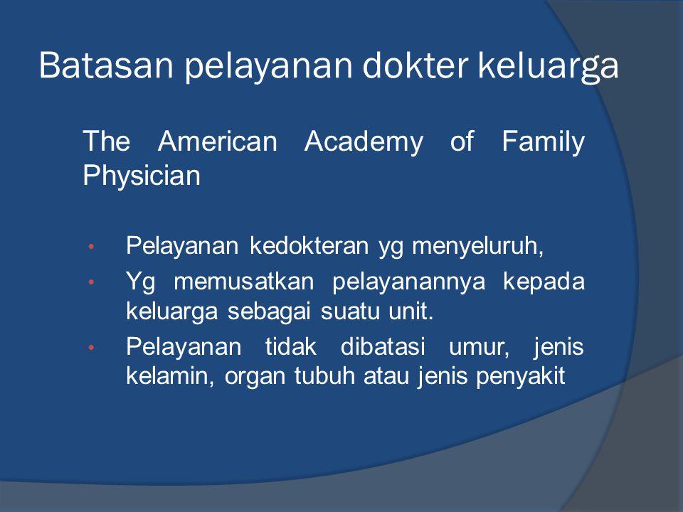 Batasan pelayanan dokter keluarga The American Academy of Family Physician • Pelayanan kedokteran yg menyeluruh, • Yg memusatkan pelayanannya kepada k