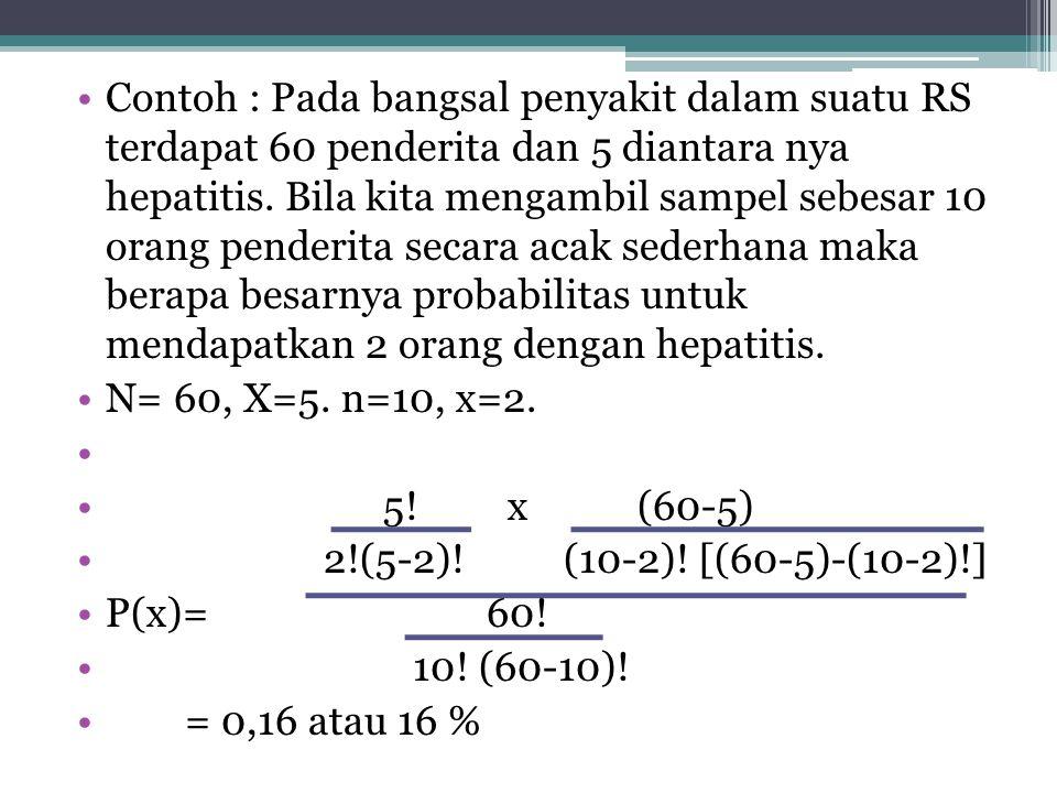 Distribusi hipergeometris •Merupakan salah satu distribusi probabilitas dengan variasbel random diskrit yang digunakan untuk mengetahui peluang yang t