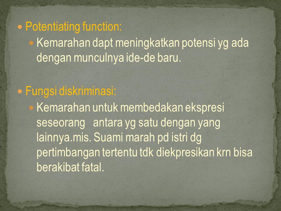  Potentiating function:  Kemarahan dapt meningkatkan potensi yg ada dengan munculnya ide-de baru.