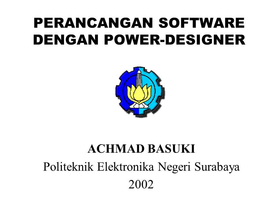 PERANCANGAN SOFTWARE DENGAN POWER-DESIGNER ACHMAD BASUKI Politeknik Elektronika Negeri Surabaya 2002